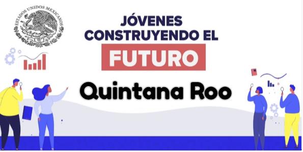 Jovenes Construyendo el Futuro en Quintana Roo